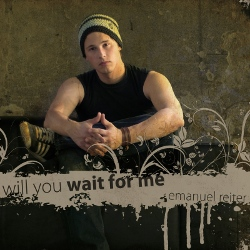 Emauel Reiter: Will you wait for me